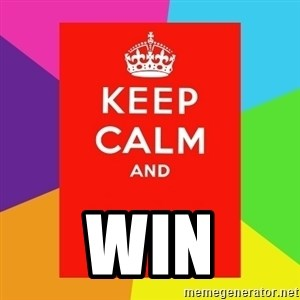Keep calm and - win