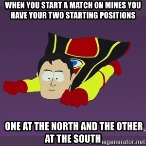 Captain Hindsight - When you start a match on mines you have your two starting positions  one at the north and the other at the south