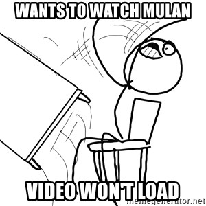 Desk Flip Rage Guy - Wants to watch Mulan Video won't load