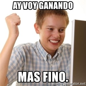 First Day on the internet kid - ay voy ganando mas fino.