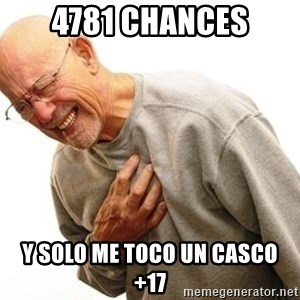 Old Man Heart Attack - 4781 CHANCES Y SOLO ME TOCO UN CASCO +17
