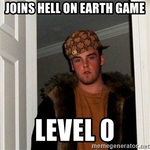Scumbag Steve - joins hell on earth game level 0