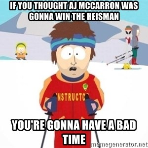South Park Ski Teacher - If you thought AJ McCarron was gonna win the heisman you're gonna have a bad time