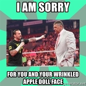 CM Punk Apologize! - I AM SORRY FOR YOU AND YOUR WRINKLED APPLE DOLL FACE