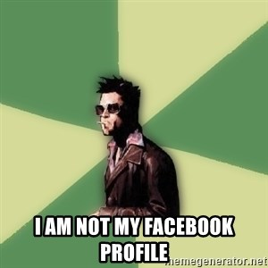 Tyler Durden - i am not my facebook profile