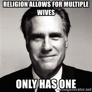 RomneyMakes.com - Religion allows for multiple wives  only has one