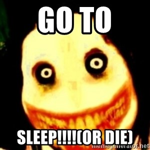 Tipical dream - GO TO  SLEEP!!!!(OR DIE)