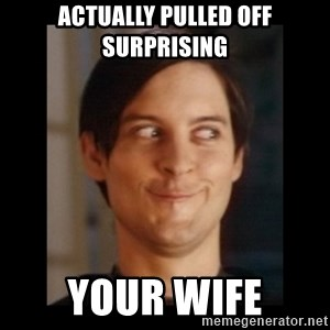 Toby Maguire trollface - Actually pulled off surprising  Your Wife
