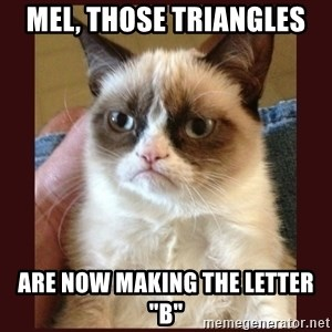 "Tard the Grumpy Cat - mel, those triangles are now making the letter ""b"""