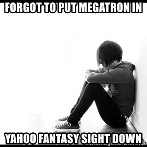 First World Problems - Forgot to Put Megatron in Yahoo Fantasy Sight Down