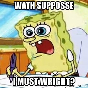 Spongebob What I Learned In Boating School Is - WATH SUPPOSSE I MUST WRIGHT?