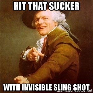 Joseph Ducreux - hit that sucker with INVISIBLE sling shot