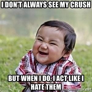 Niño Malvado - Evil Toddler - I DON'T ALWAYS SEE MY CRUSH BUT WHEN I DO, I ACT LIKE I HATE THEM