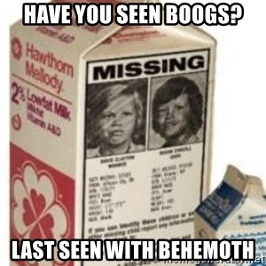 Big Milk Carton - Have you seen boogs? last seen with behemoth