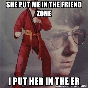 PTSD Karate Kyle - She put me in the friend zone I put her in the ER