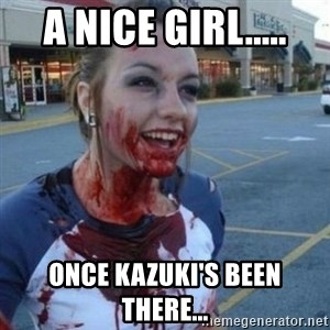 Scary Nympho - A NICE GIRL..... ONCE KAZUKI'S BEEN THERE...