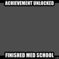 Achievement Unlocked - Achievement Unlocked Finished Med School
