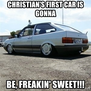 treiquilimei - CHRISTIAN'S FIRST CAR IS GONNA BE, FREAKIN' SWEET!!!