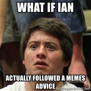 Brony Conspiracy Laurence - what if ian actually followed a memes advice