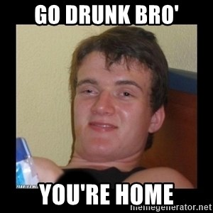 zjarany zbyszek - Go drunk bro' you're home