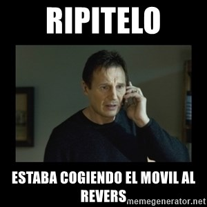 I will find you and kill you - RIPITELO ESTABA COGIENDO EL MOVIL AL REVERS