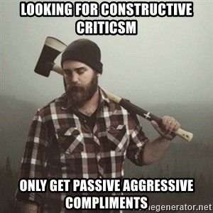 Minnesota Problems - Looking for constructive criticsm only get passive aggressive compliments