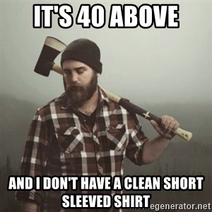 Minnesota Problems - it's 40 above and i don't have a clean short sleeved shirt
