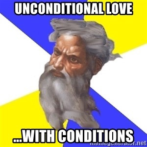 Advice God - UNconditional love ...with conditions
