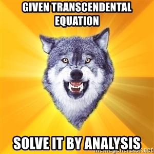 Courage Wolf - Given transcendental equation Solve it by analysis