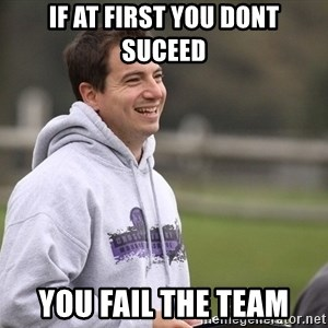 Empty Promises Coach - IF AT FIRST YOU DONT SUCEED YOU FAIL THE TEAM