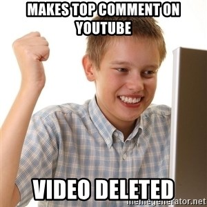 First Day on the internet kid - MAKES TOP COMMENT ON YOUTUBE VIDEO DELETED