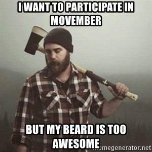 Minnesota Problems - I want to participate in movember but my beard is too awesome