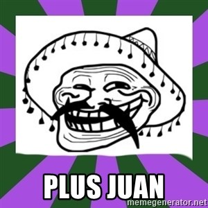 Mexican Troll Face - plus juan
