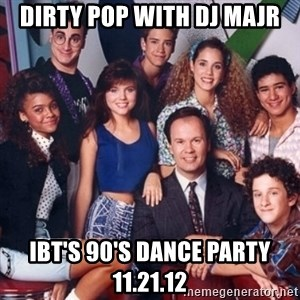 saved by the bell - dirty pop with dj majr ibt's 90's dance party 11.21.12