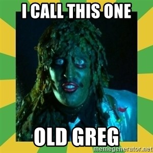 Old Greg - I CAll This One Old Greg