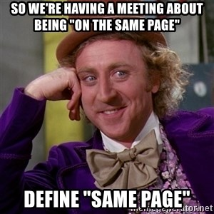 "Willy Wonka - So we're having a meeting about being ""on the same page"" Define ""same page"""