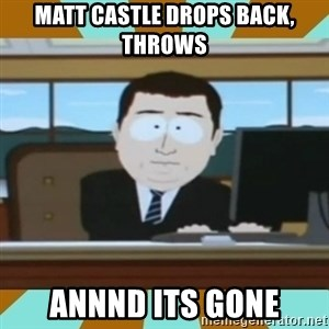 And it's gone - matt castle drops back, throws annnd its gone