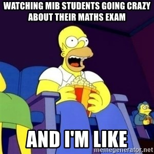 Homer Simpson Popcorn - watching MIB students going crazy about their maths exam And i'm like