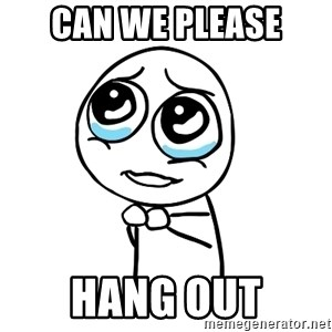 pleaseguy  - can we please hang out