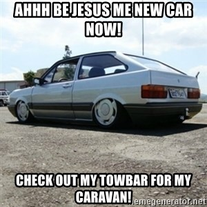 treiquilimei - AHHH BE JESUS ME NEW CAR NOW! CHECK OUT MY TOWBAR FOR MY CARAVAN!