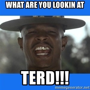 Major Payne - What are you lookin at Terd!!!