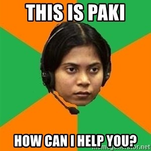 Stereotypical Indian Telemarketer - this is paki how can i help you?