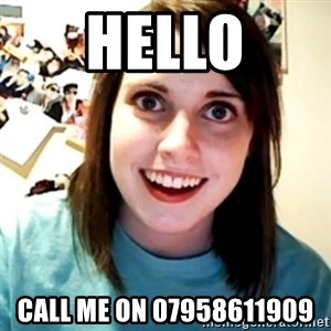 Overly Obsessed Girlfriend - HELLO CALL ME ON 07958611909