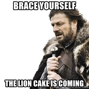 Winter is Coming - brace yourself the lion cake is coming