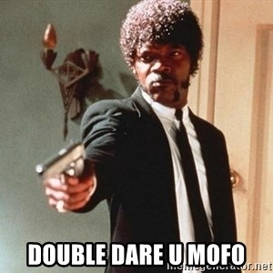 I double dare you - double dare u mofo