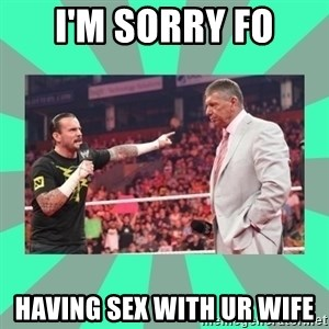 CM Punk Apologize! - I'M SORRY FO HAVING SEX WITH UR WIFE
