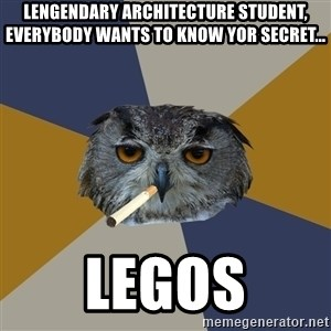Art Student Owl - Lengendary Architecture student, everybody wants to know yor secret... legos