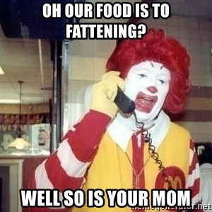 Ronald Mcdonald Call - Oh our food is to fattening? well so is your mom