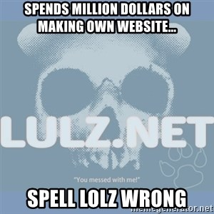 Lulz Dot Net - SPENDS MILLION DOLLARS ON MAKING OWN WEBSITE... SPELL LOLZ WRONG