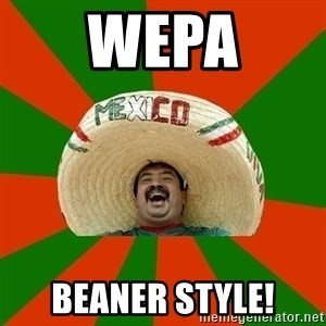 Successful Mexican - Wepa Beaner style!